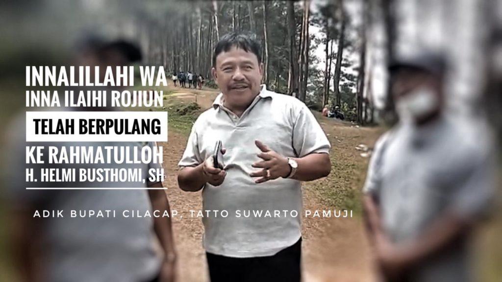 Adik Bupati, Anggota Fraksi Golkar DPRD Cilacap, Helmi Bustomi Meninggal Karena COVID-19